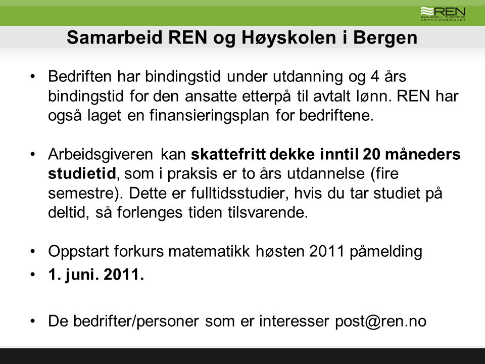 Samarbeid REN og Høyskolen i Bergen Bedriften har bindingstid under utdanning og 4 års bindingstid for den ansatte etterpå til avtalt lønn. REN har og
