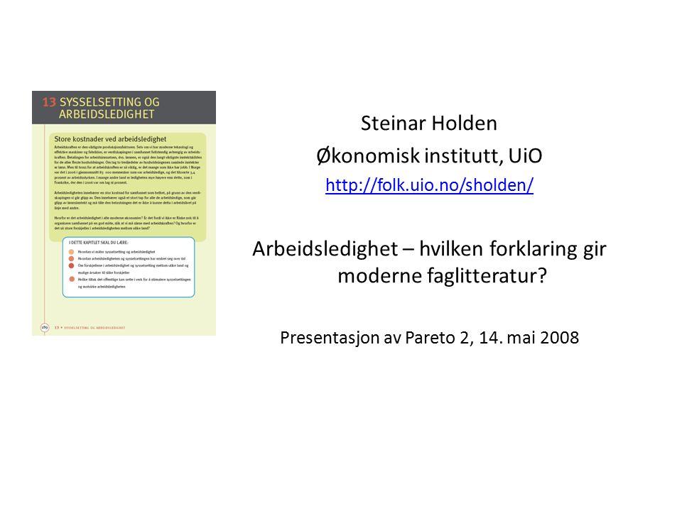 Steinar Holden Økonomisk institutt, UiO http://folk.uio.no/sholden/ Arbeidsledighet – hvilken forklaring gir moderne faglitteratur.