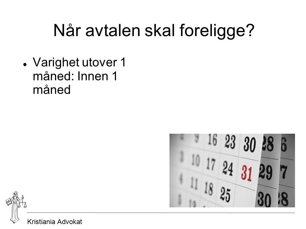 Kristiania Advokat Når avtalen skal foreligge? Varighet utover 1 måned: Innen 1 måned