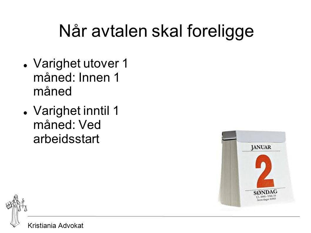 Kristiania Advokat Når avtalen skal foreligge Varighet utover 1 måned: Innen 1 måned Varighet inntil 1 måned: Ved arbeidsstart