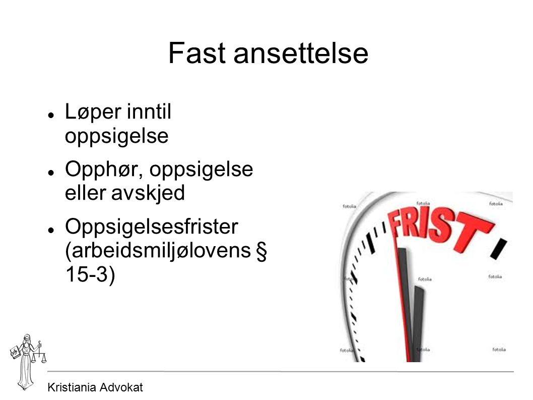 Kristiania Advokat Fast ansettelse Løper inntil oppsigelse Opphør, oppsigelse eller avskjed Oppsigelsesfrister (arbeidsmiljølovens § 15-3)