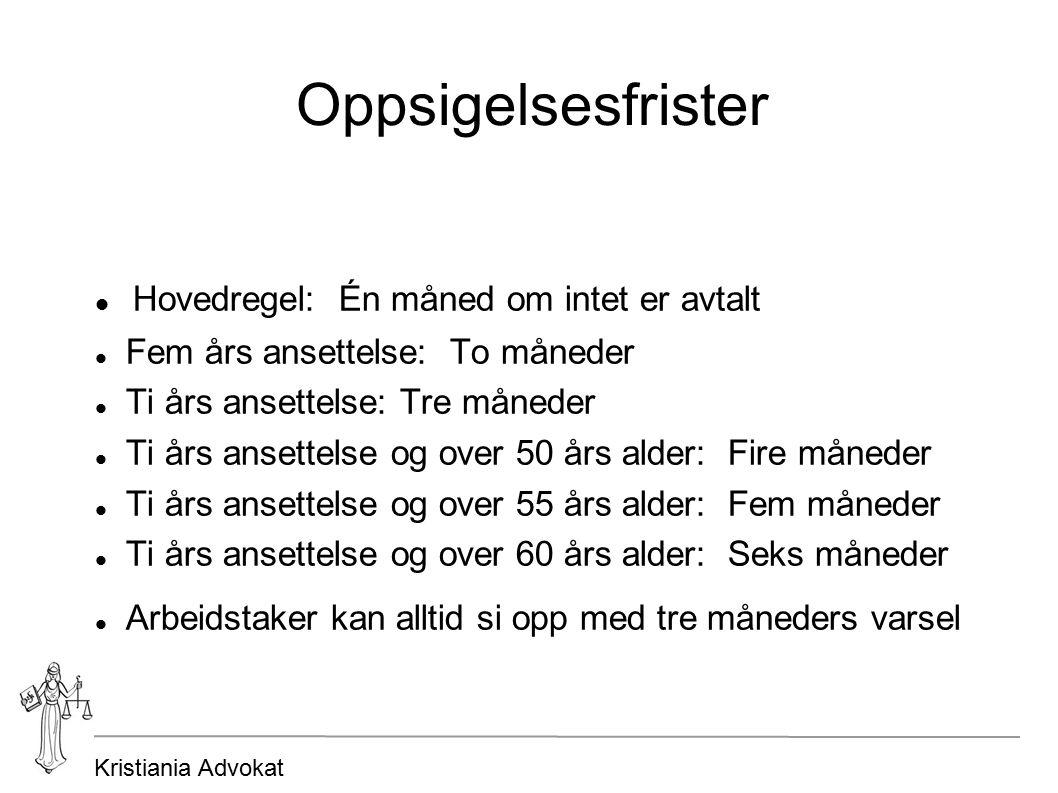 Kristiania Advokat Oppsigelsesfrister Hovedregel: Én måned om intet er avtalt Fem års ansettelse: To måneder Ti års ansettelse: Tre måneder Ti års ans
