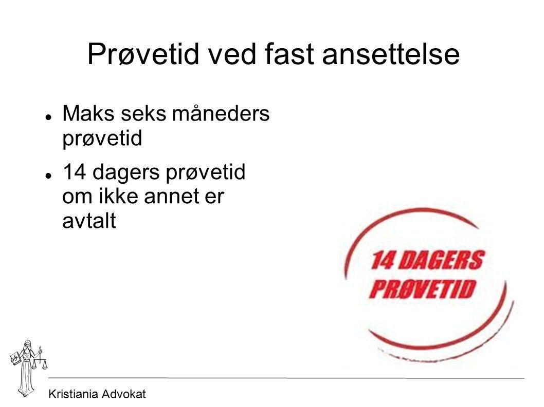 Kristiania Advokat Prøvetid ved fast ansettelse Maks seks måneders prøvetid 14 dagers prøvetid om ikke annet er avtalt