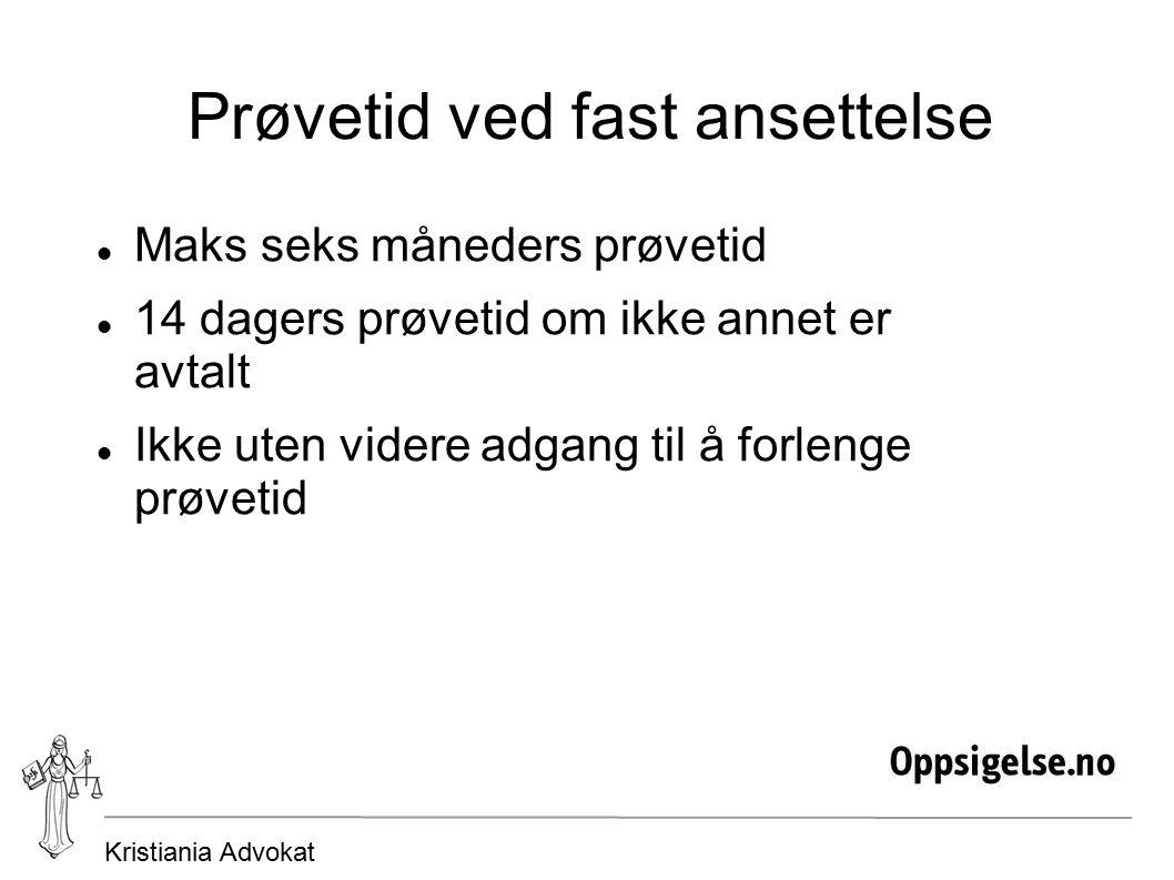 Kristiania Advokat Prøvetid ved fast ansettelse Maks seks måneders prøvetid 14 dagers prøvetid om ikke annet er avtalt Ikke uten videre adgang til å forlenge prøvetid