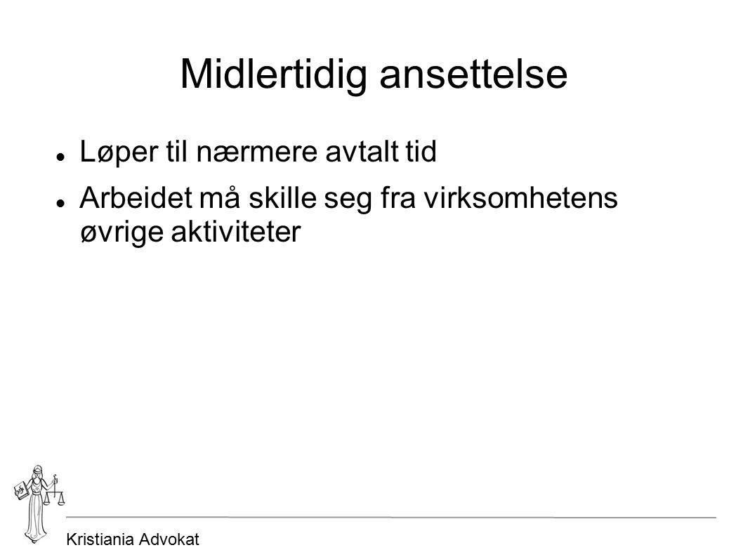Kristiania Advokat Midlertidig ansettelse Løper til nærmere avtalt tid Arbeidet må skille seg fra virksomhetens øvrige aktiviteter