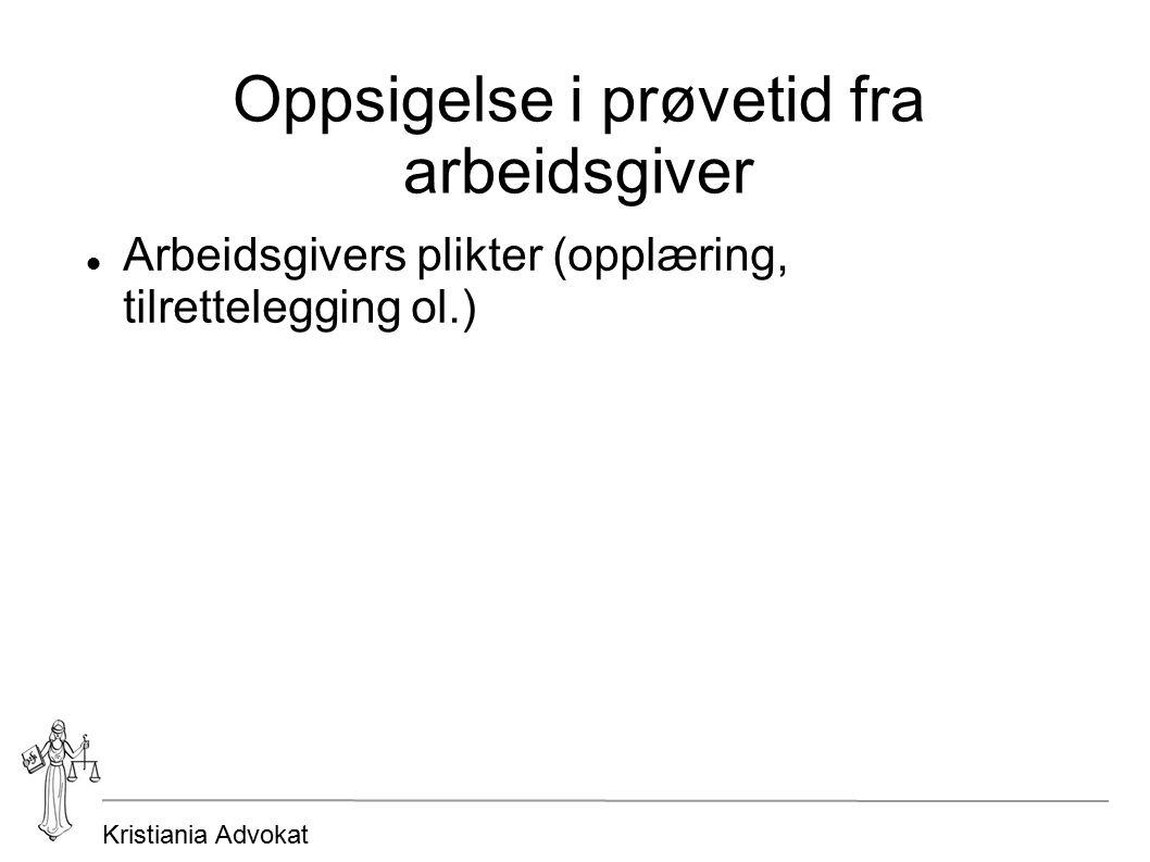 Kristiania Advokat Oppsigelse i prøvetid fra arbeidsgiver Arbeidsgivers plikter (opplæring, tilrettelegging ol.)