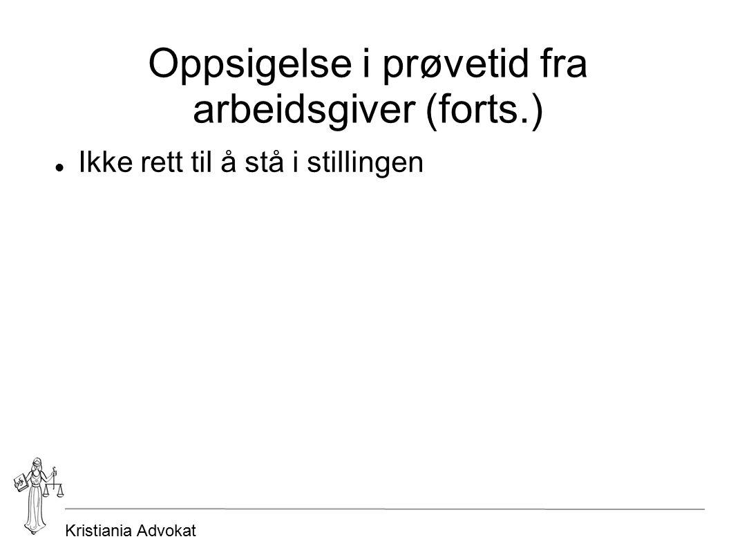 Kristiania Advokat Oppsigelse i prøvetid fra arbeidsgiver (forts.) Ikke rett til å stå i stillingen