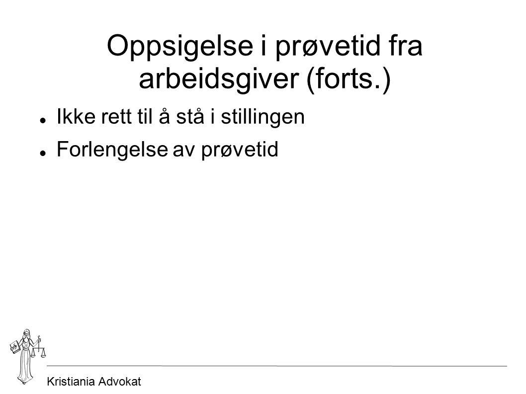 Kristiania Advokat Oppsigelse i prøvetid fra arbeidsgiver (forts.) Ikke rett til å stå i stillingen Forlengelse av prøvetid