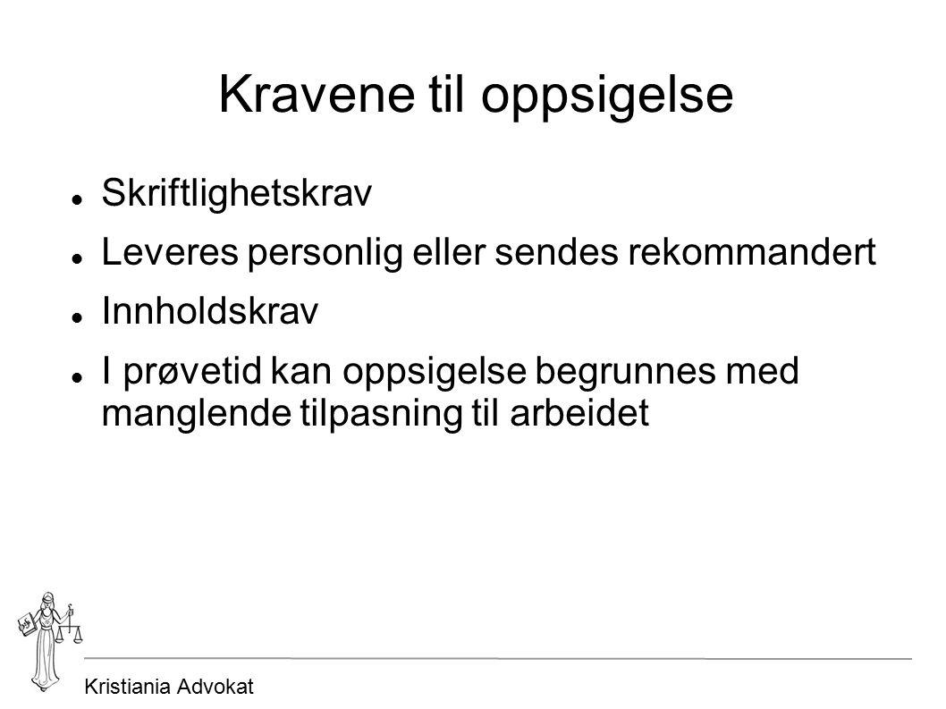 Kristiania Advokat Kravene til oppsigelse Skriftlighetskrav Leveres personlig eller sendes rekommandert Innholdskrav I prøvetid kan oppsigelse begrunn