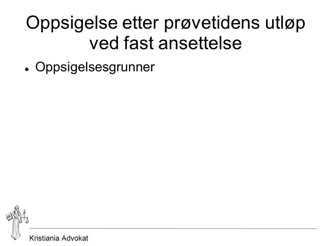 Kristiania Advokat Oppsigelse etter prøvetidens utløp ved fast ansettelse Oppsigelsesgrunner
