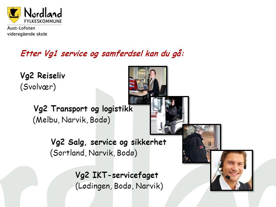 Etter Vg1 service og samferdsel kan du gå: Vg2 Reiseliv (Svolvær) Vg2 Transport og logistikk (Melbu, Narvik, Bodø) Vg2 Salg, service og sikkerhet (Sortland, Narvik, Bodø) Vg2 IKT-servicefaget (Lødingen, Bodø, Narvik)