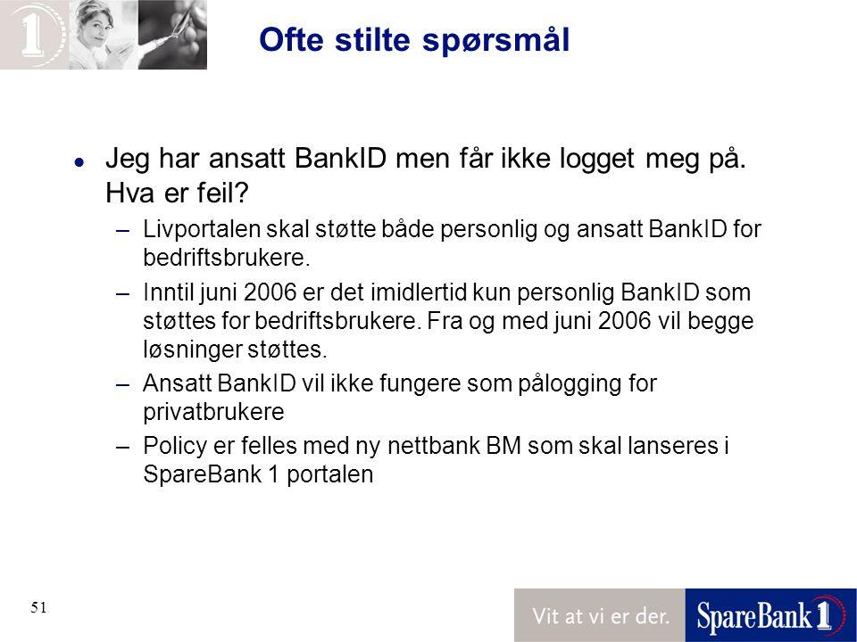 51 Ofte stilte spørsmål l Jeg har ansatt BankID men får ikke logget meg på.
