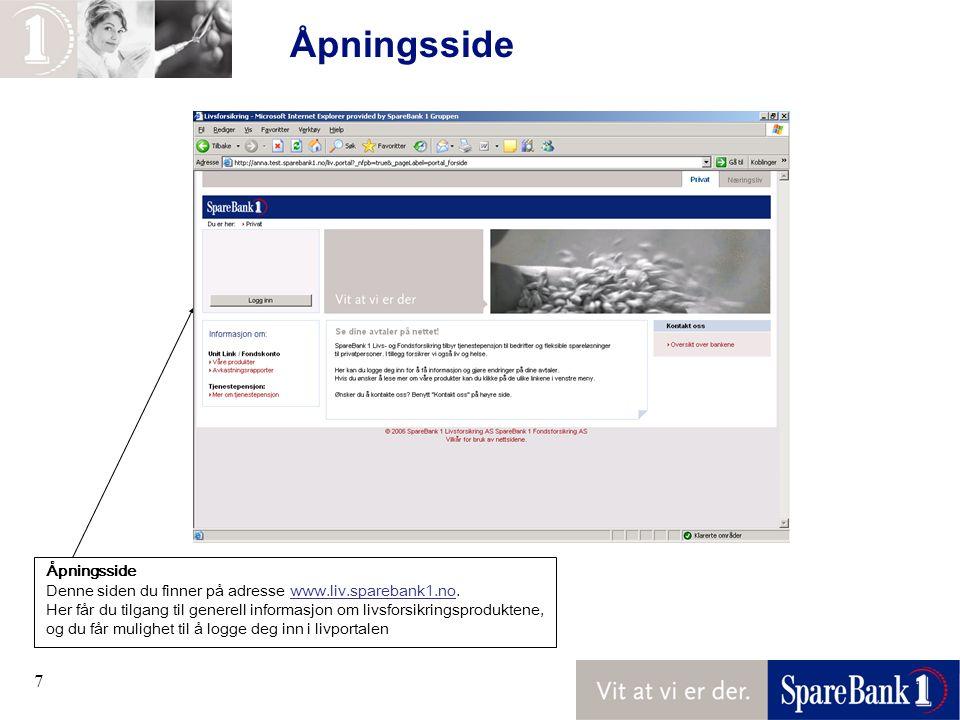 7 Åpningsside Denne siden du finner på adresse www.liv.sparebank1.no. Her får du tilgang til generell informasjon om livsforsikringsproduktene, og du