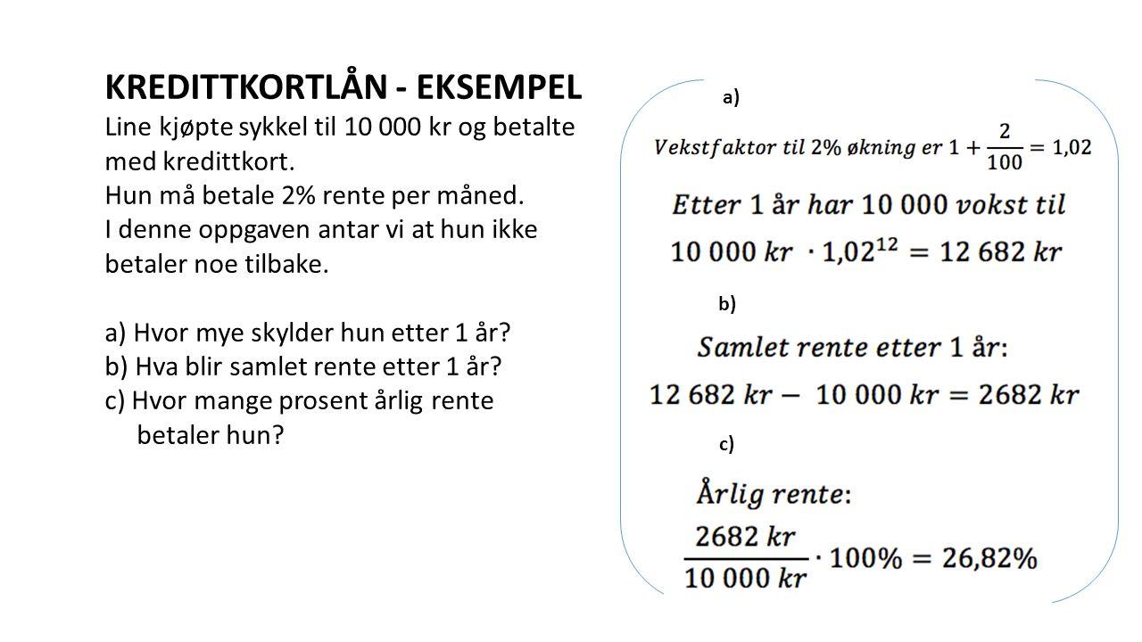 KREDITTKORTLÅN - EKSEMPEL Line kjøpte sykkel til 10 000 kr og betalte med kredittkort. Hun må betale 2% rente per måned. I denne oppgaven antar vi at