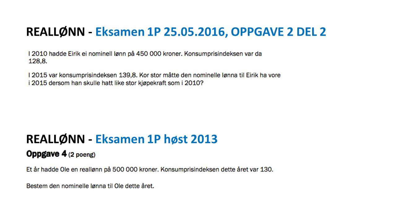 REALLØNN - Eksamen 1P 25.05.2016, OPPGAVE 2 DEL 2 REALLØNN - Eksamen 1P høst 2013