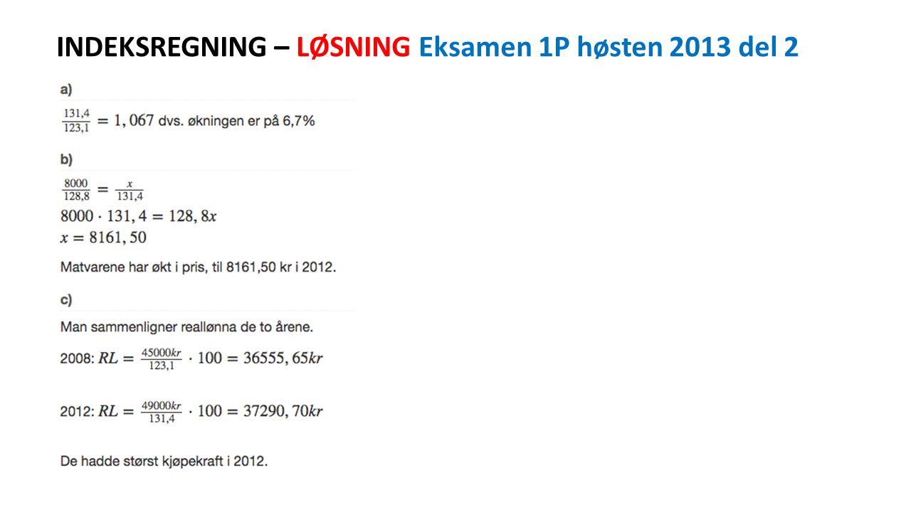 INDEKSREGNING – LØSNING Eksamen 1P høsten 2013 del 2