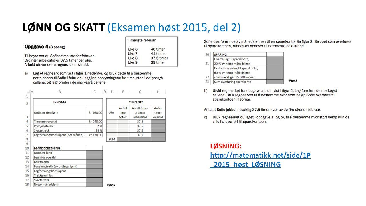 LØNN OG SKATT (Eksamen høst 2015, del 2) LØSNING: http://matematikk.net/side/1P _2015_høst_LØSNING http://matematikk.net/side/1P _2015_høst_LØSNING