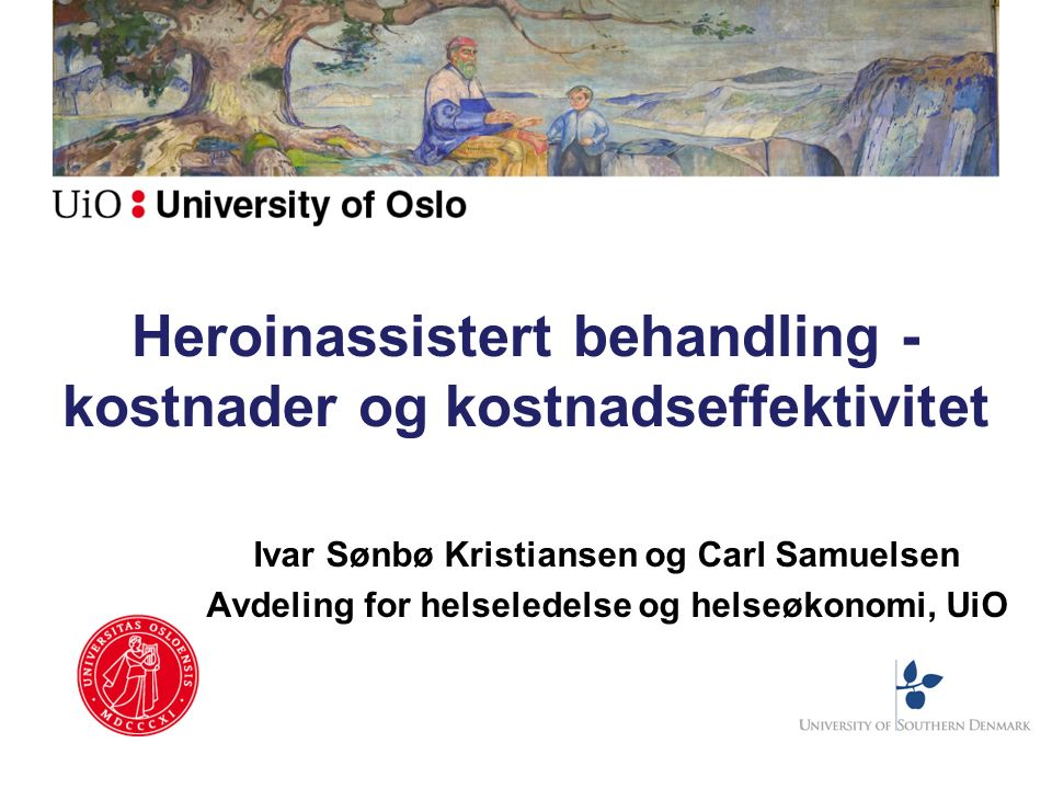 Heroinassistert behandling - kostnader og kostnadseffektivitet Ivar Sønbø Kristiansen og Carl Samuelsen Avdeling for helseledelse og helseøkonomi, UiO