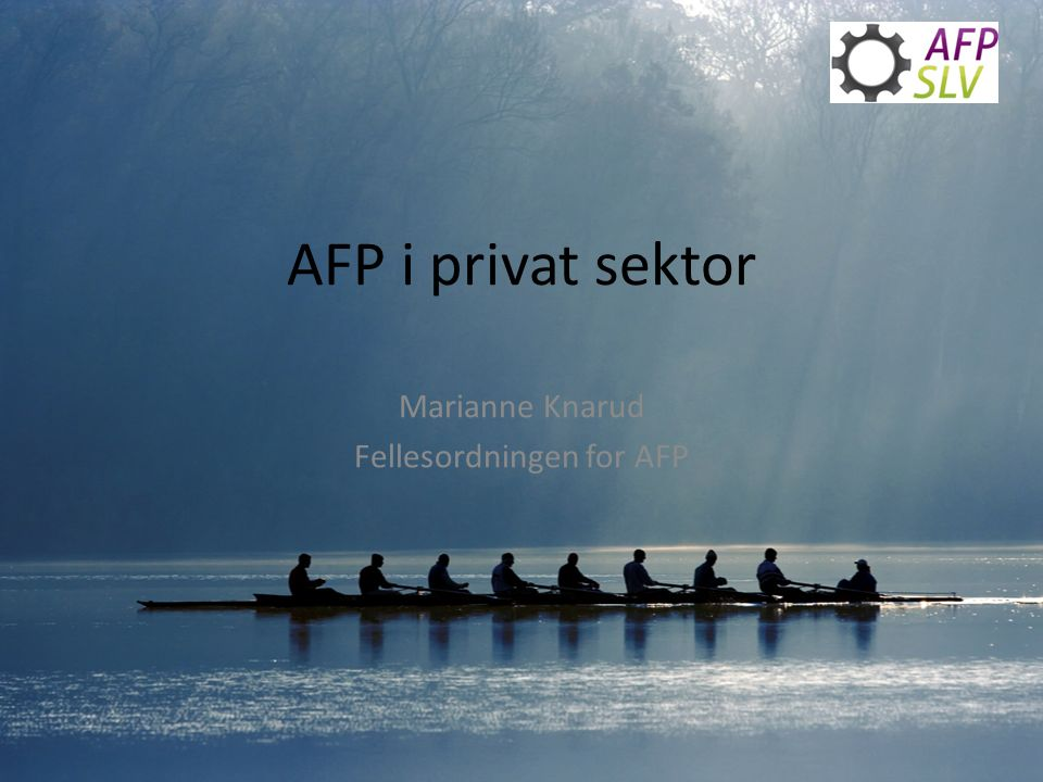 AFP i privat sektor Marianne Knarud Fellesordningen for AFP