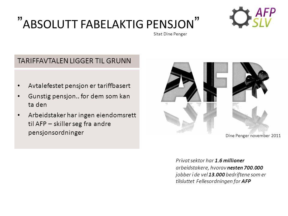 ABSOLUTT FABELAKTIG PENSJON Sitat fra Dine Penger - økonomimagasin Avtalefestet pensjon er tariffbasert Gunstig pensjon..