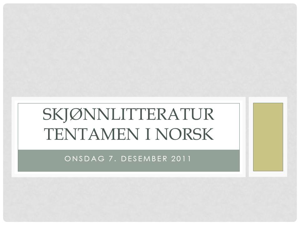 ONSDAG 7. DESEMBER 2011 SKJØNNLITTERATUR TENTAMEN I NORSK