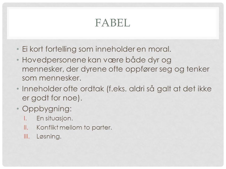 FABEL Ei kort fortelling som inneholder en moral.