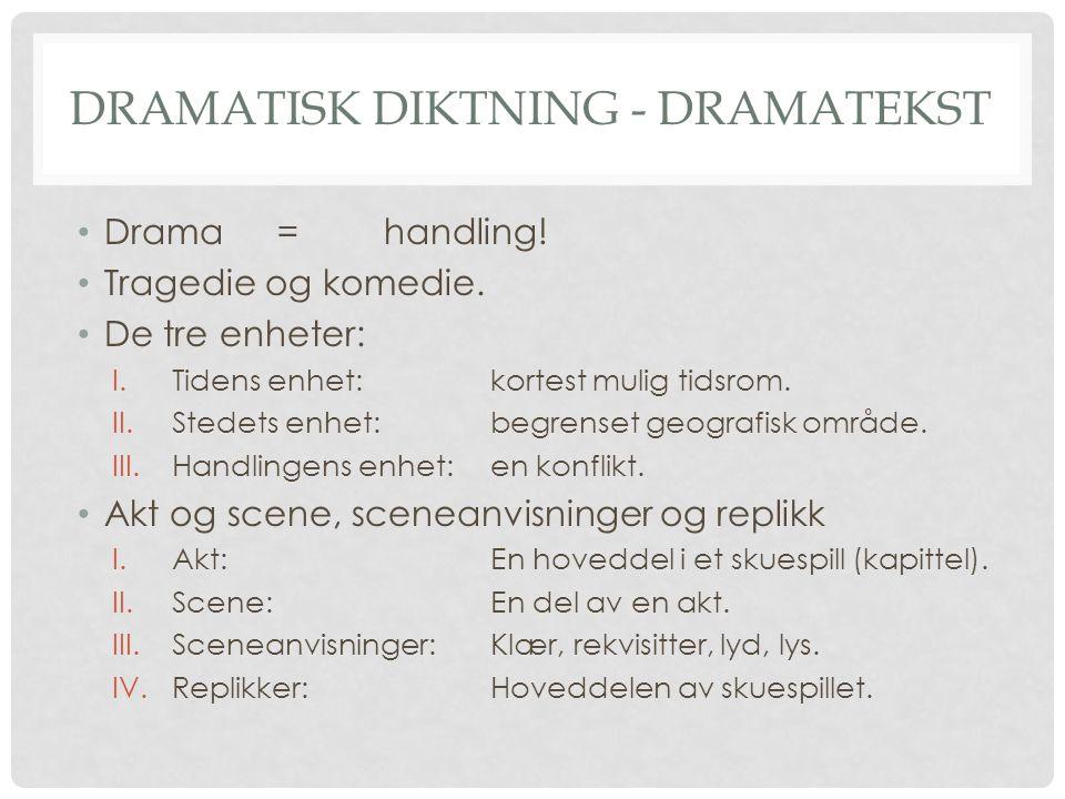 DRAMATISK DIKTNING - DRAMATEKST Drama=handling. Tragedie og komedie.