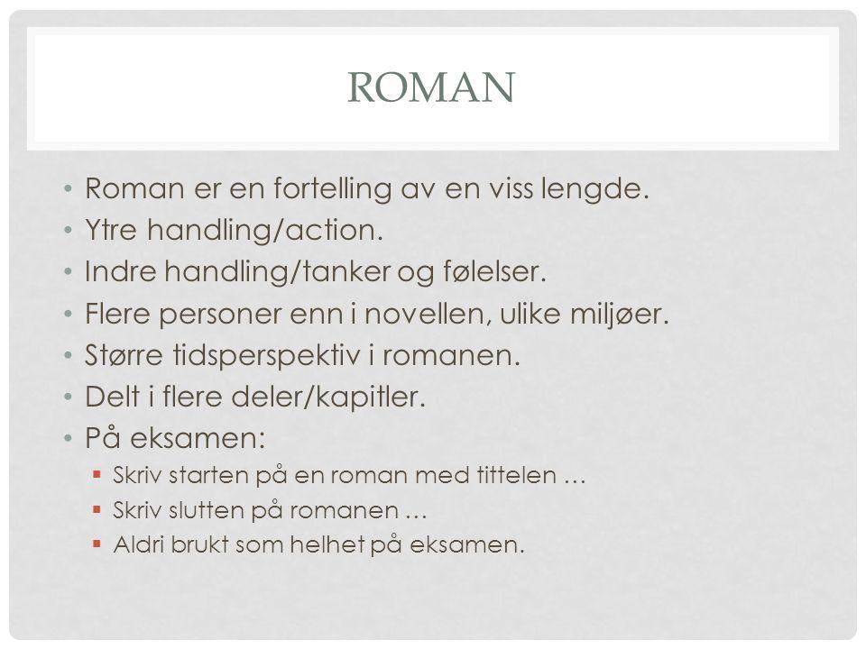 ROMAN Roman er en fortelling av en viss lengde. Ytre handling/action.