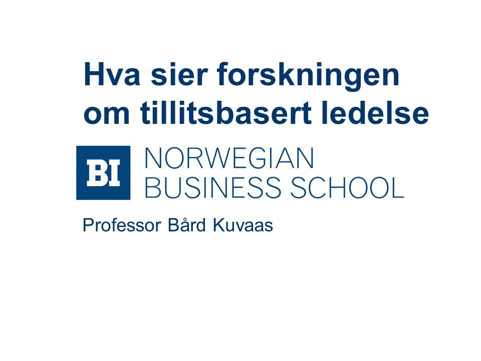 Professor Bård Kuvaas Hva sier forskningen om tillitsbasert ledelse