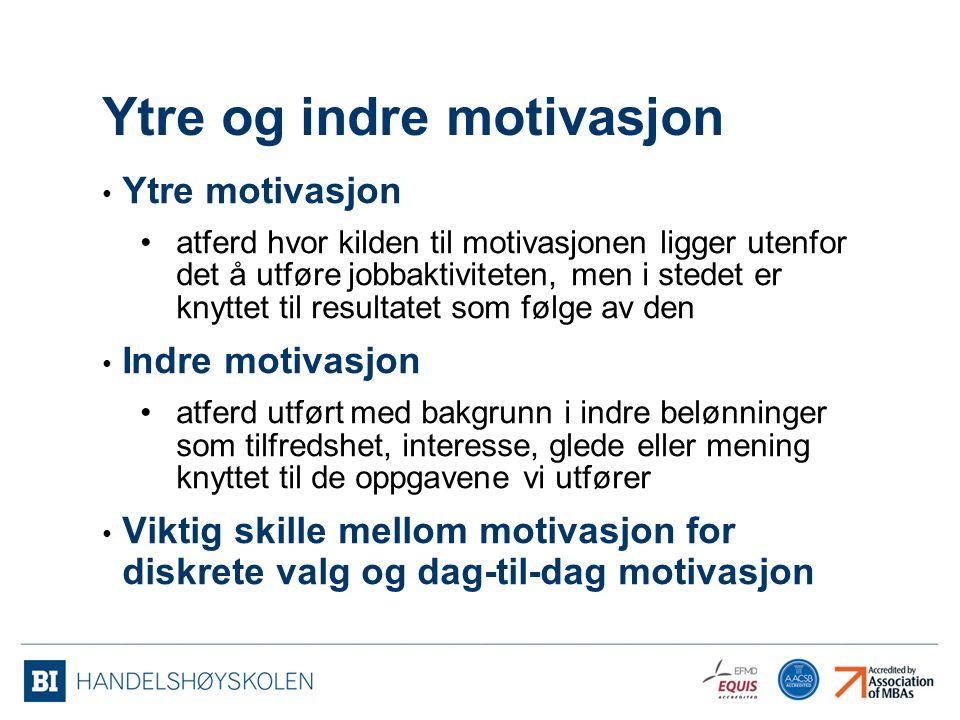 Ytre og indre motivasjon Ytre motivasjon atferd hvor kilden til motivasjonen ligger utenfor det å utføre jobbaktiviteten, men i stedet er knyttet til resultatet som følge av den Indre motivasjon atferd utført med bakgrunn i indre belønninger som tilfredshet, interesse, glede eller mening knyttet til de oppgavene vi utfører Viktig skille mellom motivasjon for diskrete valg og dag-til-dag motivasjon