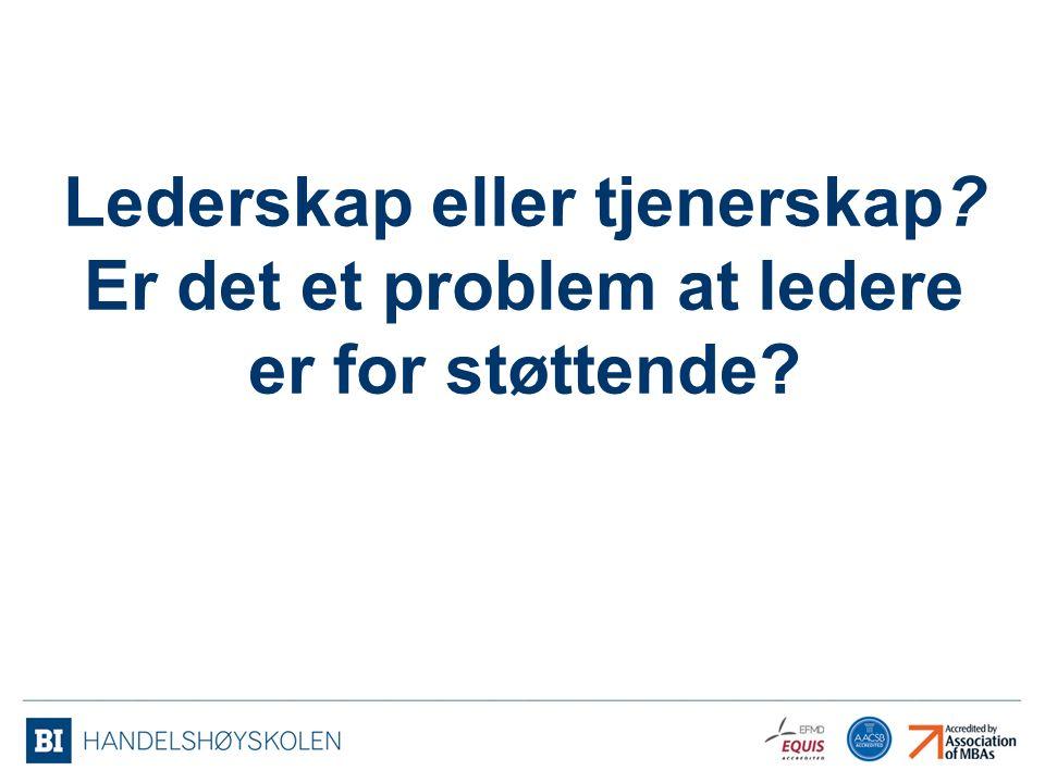 Lederskap eller tjenerskap? Er det et problem at ledere er for støttende?