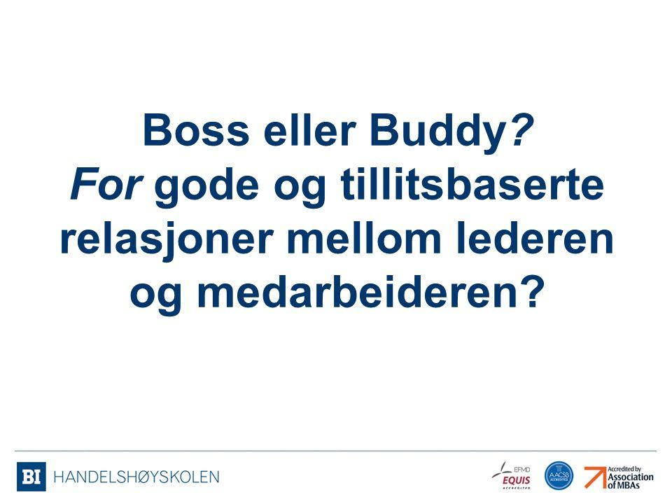 Boss eller Buddy? For gode og tillitsbaserte relasjoner mellom lederen og medarbeideren?