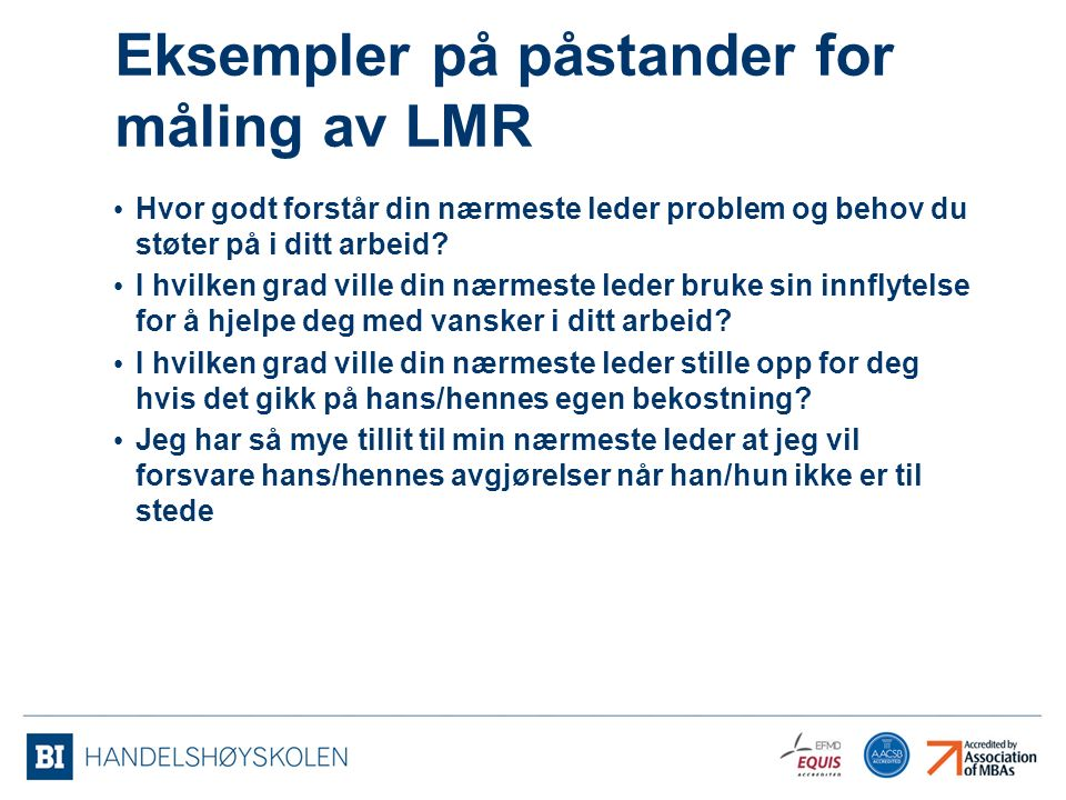 Eksempler på påstander for måling av LMR Hvor godt forstår din nærmeste leder problem og behov du støter på i ditt arbeid.