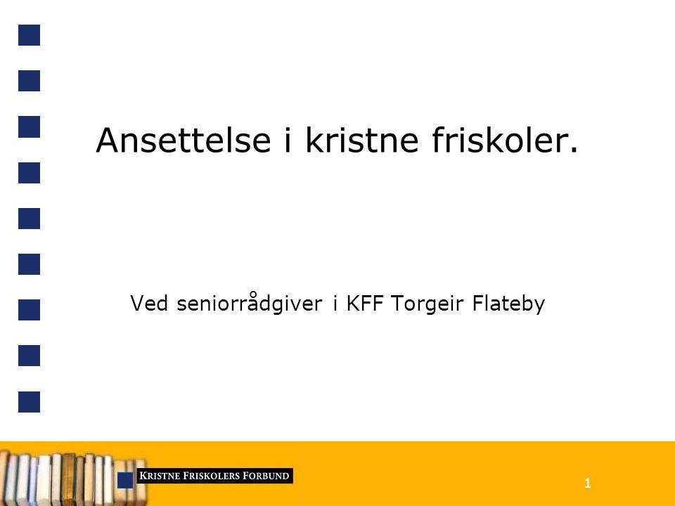 Ansettelse i kristne friskoler. Ved seniorrådgiver i KFF Torgeir Flateby 1