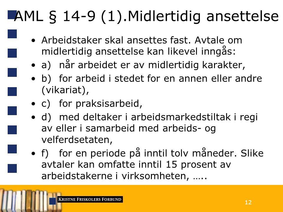 AML § 14-9 (1).Midlertidig ansettelse Arbeidstaker skal ansettes fast.