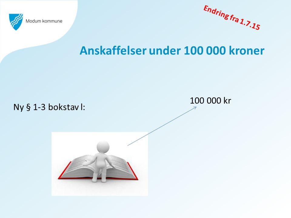 Anskaffelser under 100 000 kroner Ny § 1-3 bokstav l: 100 000 kr Endring fra 1.7.15