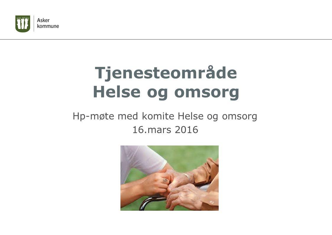 Tjenesteområde Helse og omsorg Hp-møte med komite Helse og omsorg 16.mars 2016