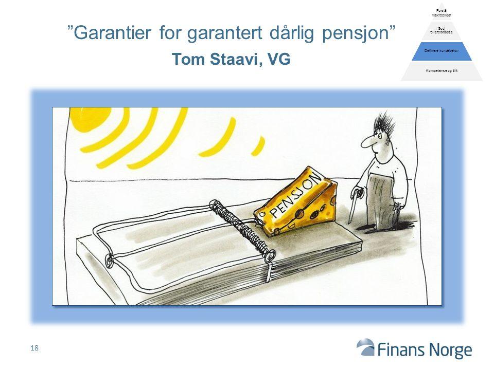 Garantier for garantert dårlig pensjon Tom Staavi, VG 18 Forstå makrobildet God rolleforståelse Definere kundebehov Kompetanse og tillit