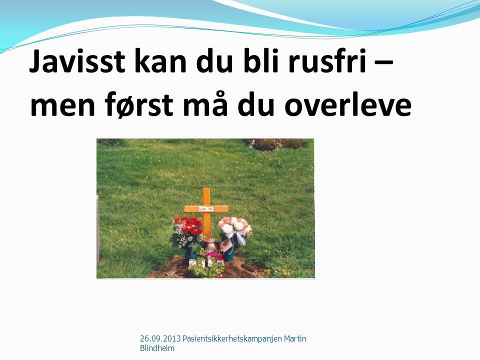 Forskning Eneste helhetlige gjennomgang: Dødelige overdoser i Oslo 2006-2008 (SERAF-rapport 2/2011) En rekke ulike forskningsprosjekter Mange kunnskapshull 26.09.2013 Pasientsikkerhetskampanjen Martin Blindheim