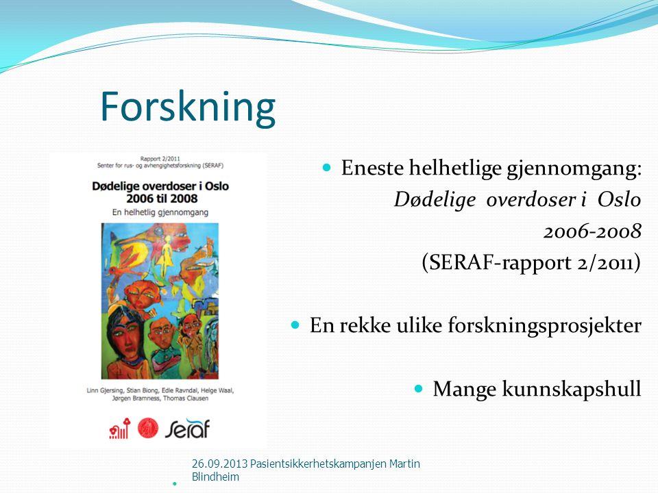 Forskning Eneste helhetlige gjennomgang: Dødelige overdoser i Oslo 2006-2008 (SERAF-rapport 2/2011) En rekke ulike forskningsprosjekter Mange kunnskap