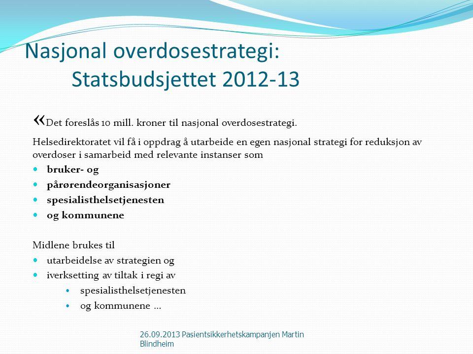 Nasjonal overdosestrategi: Statsbudsjettet 2012-13 « Det foreslås 10 mill. kroner til nasjonal overdosestrategi. Helsedirektoratet vil få i oppdrag å