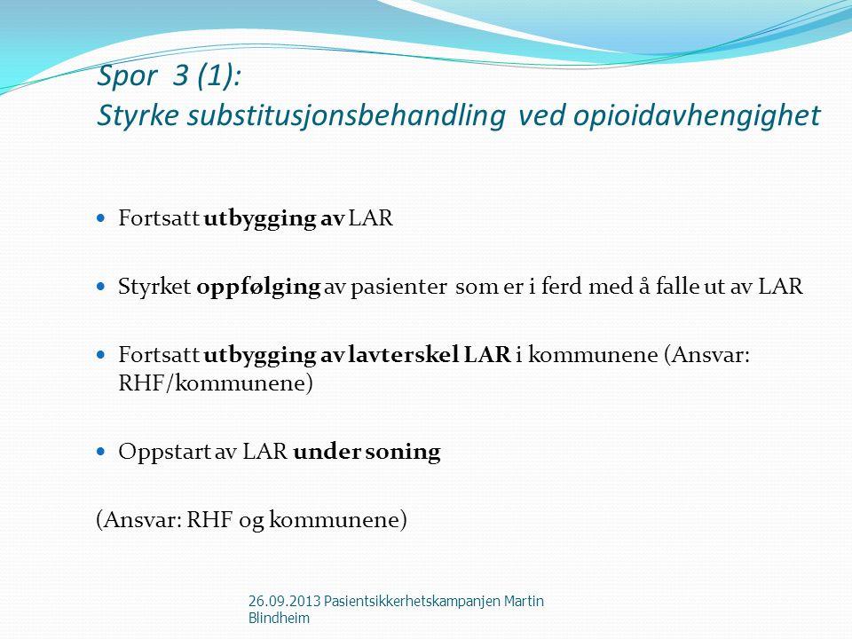 Spor 3 (1): Styrke substitusjonsbehandling ved opioidavhengighet Fortsatt utbygging av LAR Styrket oppfølging av pasienter som er i ferd med å falle u