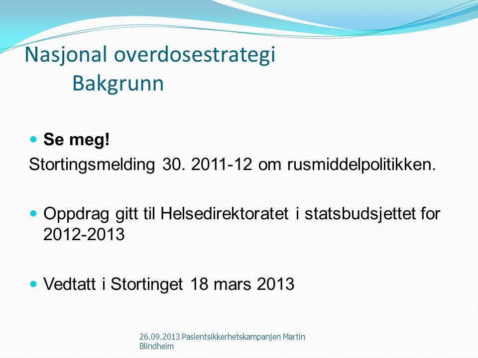 Nasjonal overdosestrategi Bakgrunn Se meg! Stortingsmelding 30. 2011-12 om rusmiddelpolitikken. Oppdrag gitt til Helsedirektoratet i statsbudsjettet f