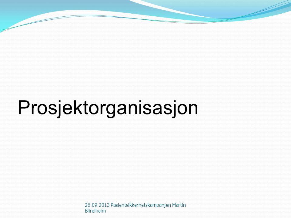 Prosjektorganisasjon 26.09.2013 Pasientsikkerhetskampanjen Martin Blindheim
