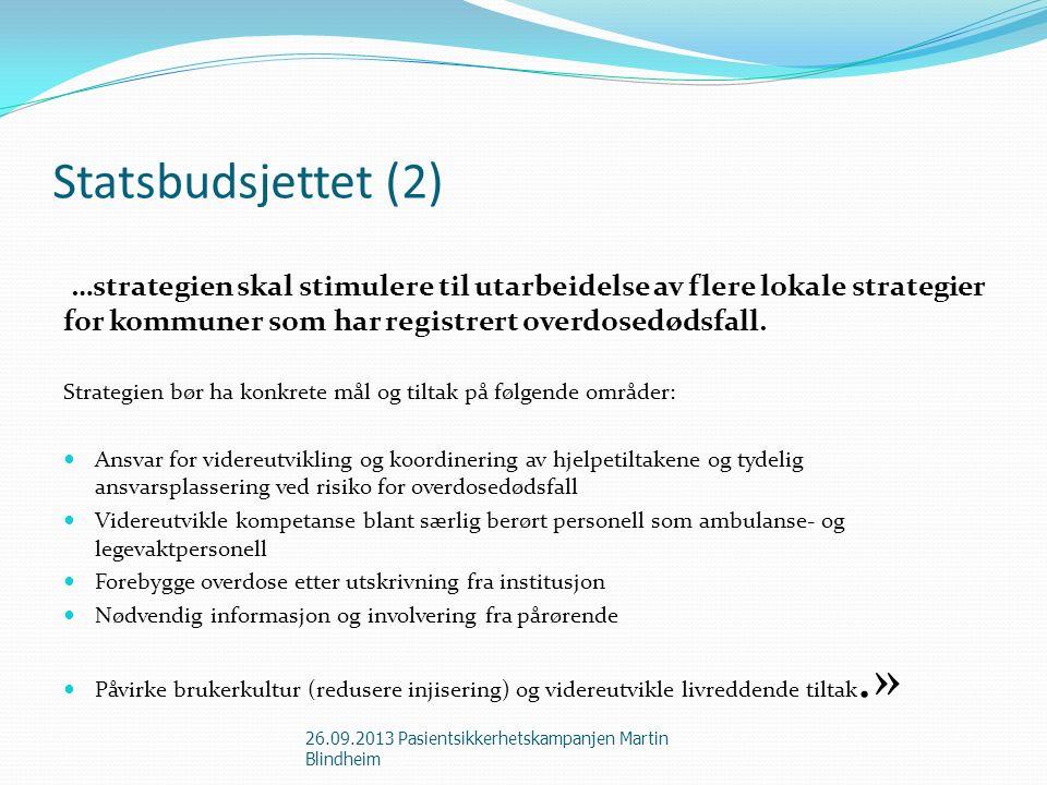 Statsbudsjettet (2) …strategien skal stimulere til utarbeidelse av flere lokale strategier for kommuner som har registrert overdosedødsfall. Strategie