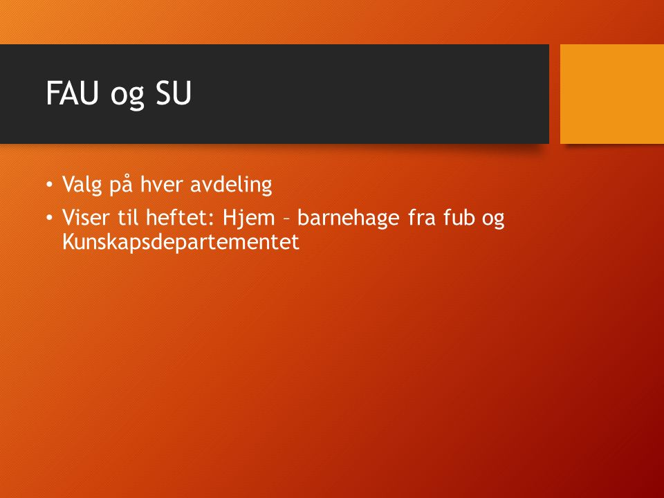 FAU og SU Valg på hver avdeling Viser til heftet: Hjem – barnehage fra fub og Kunskapsdepartementet