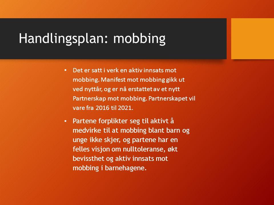 Handlingsplan: mobbing Det er satt i verk en aktiv innsats mot mobbing. Manifest mot mobbing gikk ut ved nyttår, og er nå erstattet av et nytt Partner
