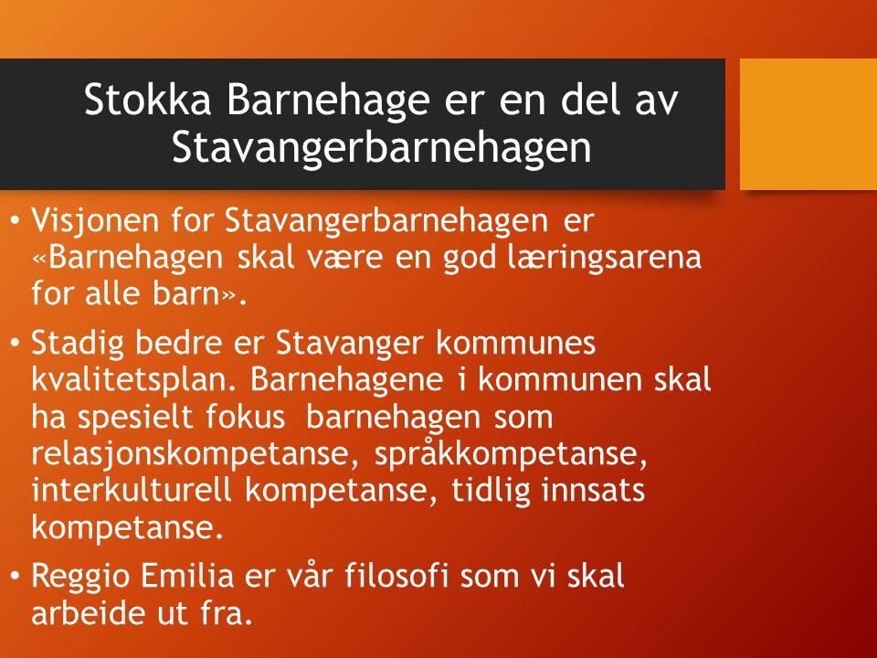 Stokka Barnehage er en del av Stavangerbarnehagen Visjonen for Stavangerbarnehagen er «Barnehagen skal være en god læringsarena for alle barn». Stadig