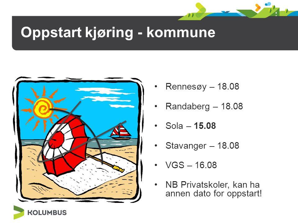 Oppstart kjøring - kommune Rennesøy – 18.08 Randaberg – 18.08 Sola – 15.08 Stavanger – 18.08 VGS – 16.08 NB Privatskoler, kan ha annen dato for oppsta