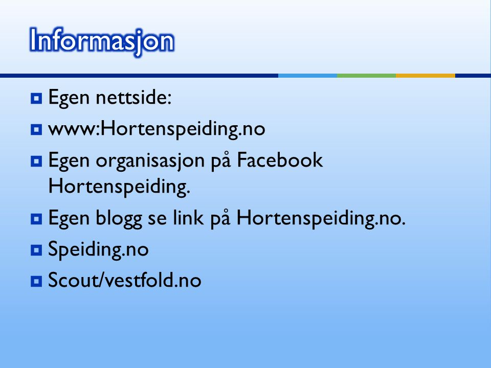  Egen nettside:  www:Hortenspeiding.no  Egen organisasjon på Facebook Hortenspeiding.